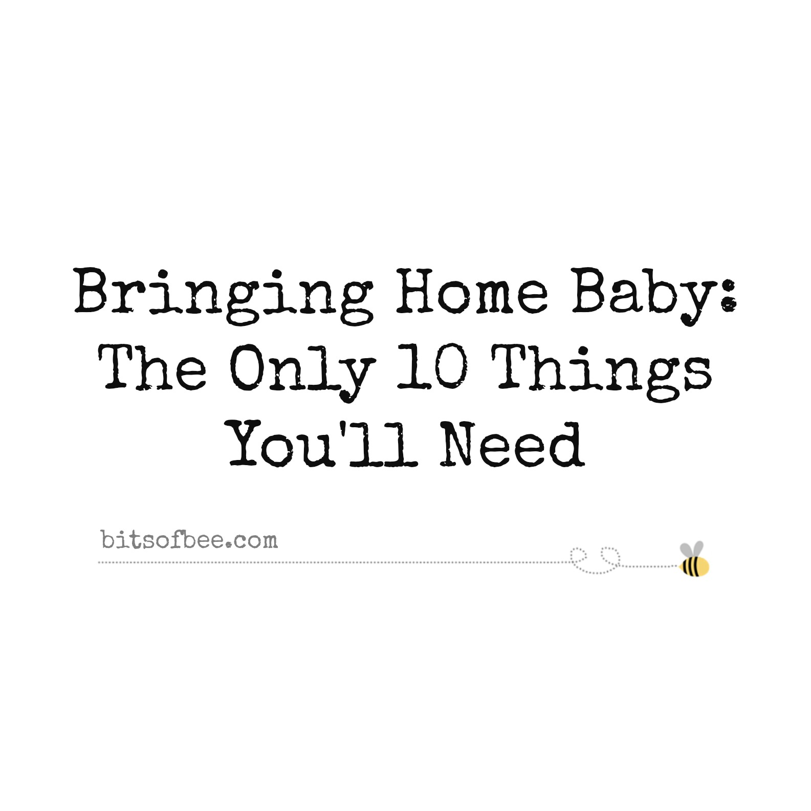 0ccc72edde3a4 Bringing Home Baby  The Only 10 Things You ll Need - Bits of Bee