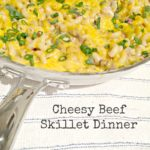 Recipe: Cheesy Beef Skillet Dinner