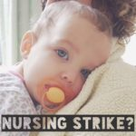 {FAMILY} Is My Baby On A Nursing Strike?