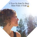 {FAMILY} 5 Tips On How To Stay Sane as a Mom of Three