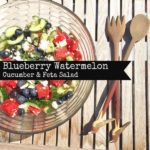 {RECIPE} Blueberry Watermelon Cucumber & Feta Salad