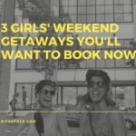 {Travel} 3 Girls' Weekend Getaways You'll Want To Book Now