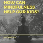 {FAMILY} How Can Mindfulness Help Our Kids?